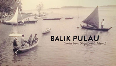 Balik Pulau: Stories from Singapore's Islands